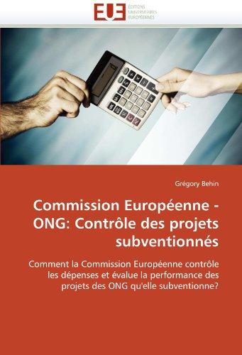 Commission Europ Enne - Ong: Contr Le Des Projets Subventionn?'s 9786131587832