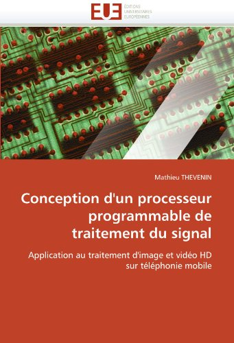 Conception D'Un Processeur Programmable de Traitement Du Signal 9786131543968
