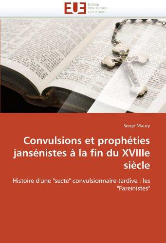 Convulsions Et Propheties Jansenistes a la Fin Du Xviiie Siecle 9786131533808
