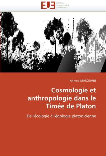 Cosmologie Et Anthropologie Dans Le Tim E de Platon 9786131565991