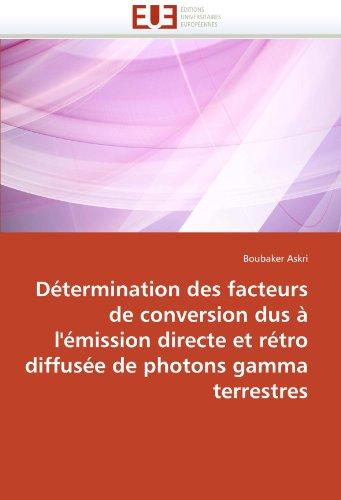D Termination Des Facteurs de Conversion Dus L' Mission Directe Et R Tro Diffus E de Photons Gamma Terrestres 9786131576546