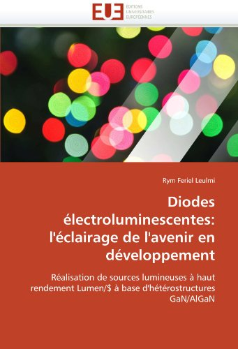 Diodes Electroluminescentes: L'Eclairage de L'Avenir En Developpement 9786131545924