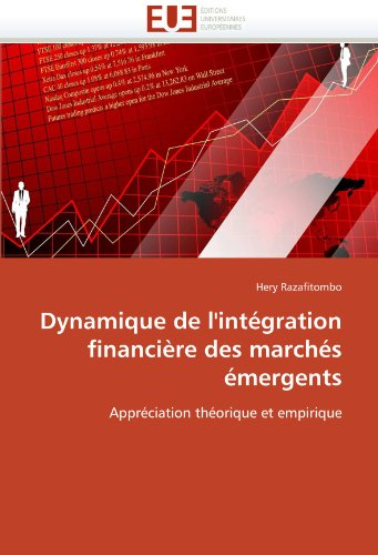 Dynamique de L'Integration Financiere Des Marches Emergents 9786131531644