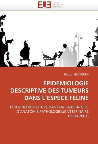 Epidemiologie Descriptive Des Tumeurs Dans L'Espece Feline 9786131510717