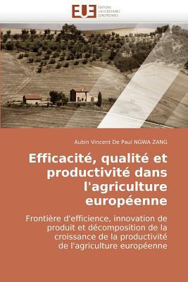 Efficacit, Qualit Et Productivit Dans L'Agriculture Europenne Frontire D'Efficience, Innovation de Produit Et Dcomposition de La Croissance de La Prod 9786131502538