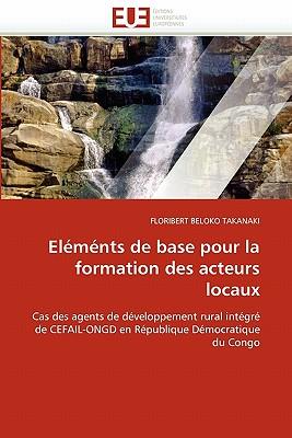 El M Nts de Base Pour La Formation Des Acteurs Locaux 9786131566387