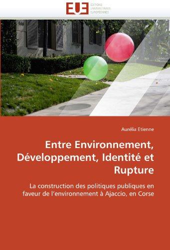 Entre Environnement, D Veloppement, Identit Et Rupture 9786131584152