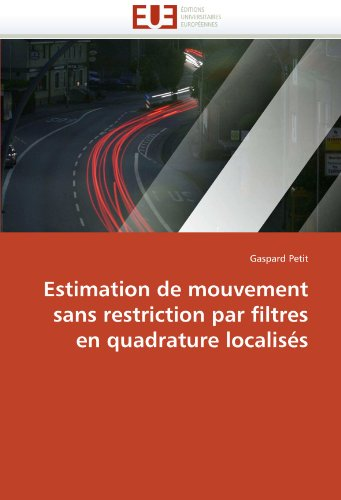 Estimation de Mouvement Sans Restriction Par Filtres En Quadrature Localises 9786131540288