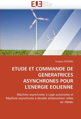 Etude Et Commande de Generatrices Asynchrones Pour L'Energie Eolienne 9786131521997