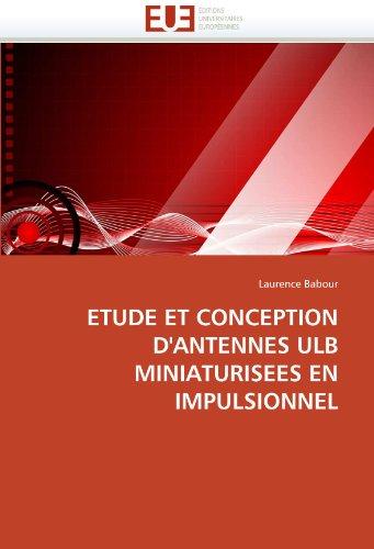 Etude Et Conception D'Antennes Ulb Miniaturisees En Impulsionnel 9786131539824