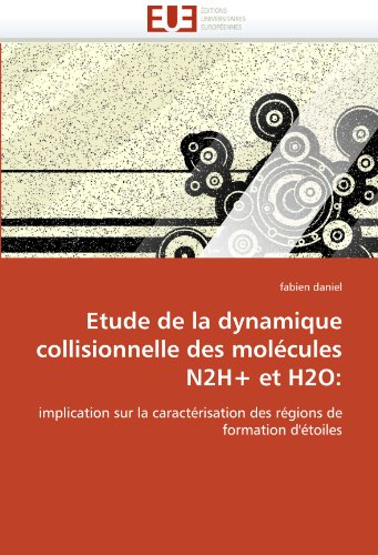 Etude de La Dynamique Collisionnelle Des Molecules N2h+ Et H2O 9786131509070