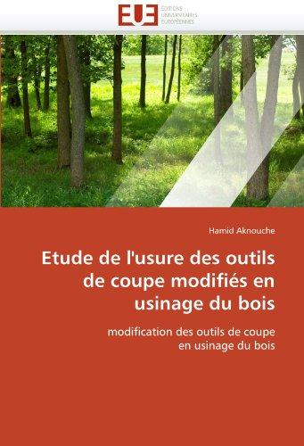 Etude de L'Usure Des Outils de Coupe Modifi?'s En Usinage Du Bois 9786131557590