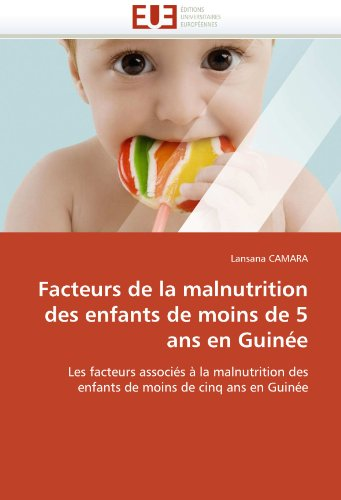 Facteurs de La Malnutrition Des Enfants de Moins de 5 ANS En Guinee 9786131546990