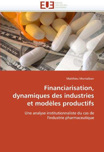 Financiarisation, Dynamiques Des Industries Et Modeles Productifs 9786131535116