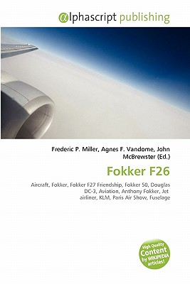 Fokker F26 By Frederic P Miller Agnes F Vandome John Mcbrewster 9786134133401 Reviews Description And More Betterworldbooks Com