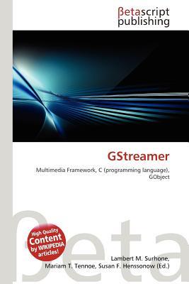 Gstreamer by Lambert M  Surhone, Mariam T  Tennoe, Susan F