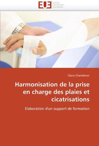 Harmonisation de La Prise En Charge Des Plaies Et Cicatrisations 9786131563645