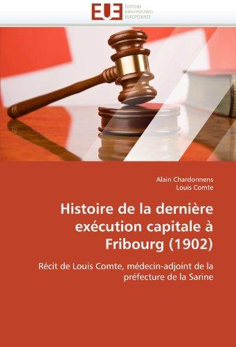 Histoire de La Derni Re Ex Cution Capitale Fribourg (1902) 9786131579028