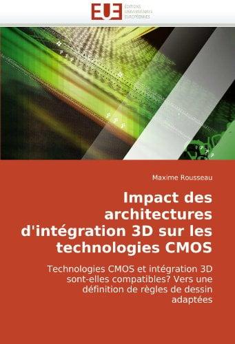 Impact Des Architectures D'Intgration 3D Sur Les Technologies CMOS 9786131510250