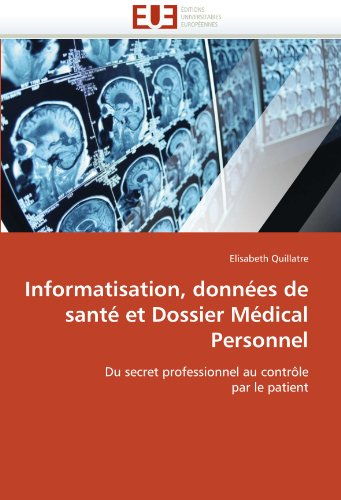 Informatisation, Donnees de Sante Et Dossier Medical Personnel 9786131528064
