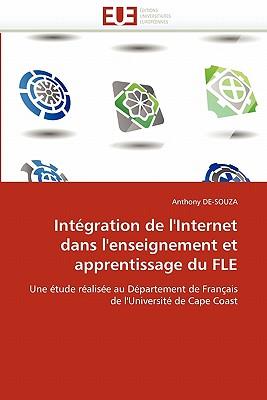Int Gration de L'Internet Dans L'Enseignement Et Apprentissage Du Fle 9786131580185