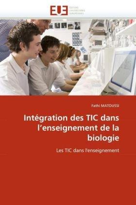 Intgration Des Tic Dans L'Enseignement de La Biologie 9786131509346