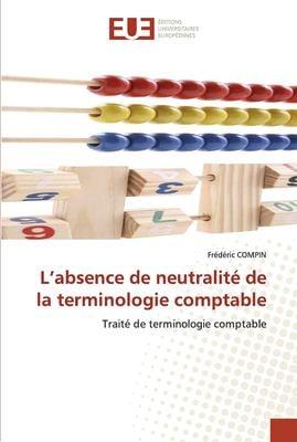 L'Absence de Neutralite de La Terminologie Comptable 9786131534119