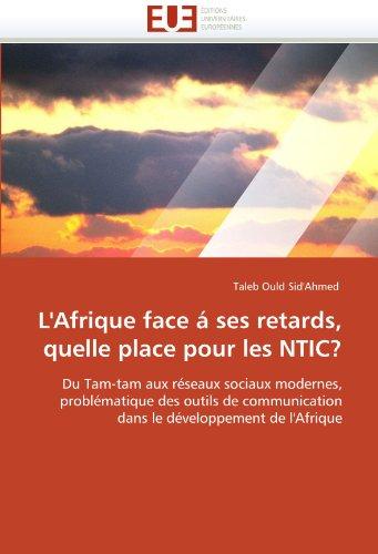 L'Afrique Face a Ses Retards, Quelle Place Pour Les Ntic? 9786131523724