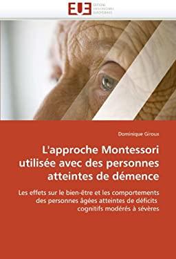 L'Approche Montessori Utilisee Avec Des Personnes Atteintes de Demence 9786131514715