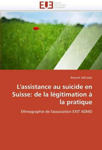 L'Assistance Au Suicide En Suisse: de La L Gitimation La Pratique 9786131531422