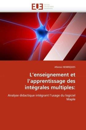 L'Enseignement Et L'Apprentissage Des Intgrales Multiples 9786131525957