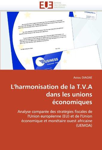 L'Harmonisation de La T.V.a Dans Les Unions Economiques 9786131530722