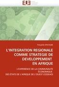 L'Integration Regionale Comme Strategie de Developpement En Afrique 9786131580949