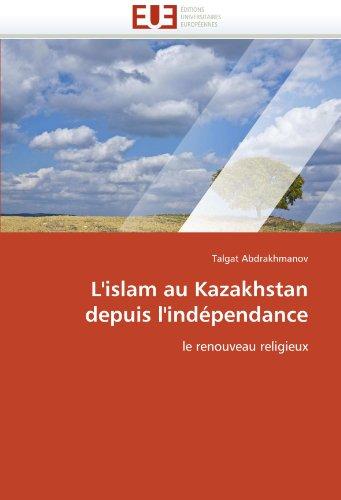 L'Islam Au Kazakhstan Depuis L'Independance 9786131538780