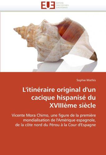L'Itineraire Original D'Un Cacique Hispanise Du Xviiieme Siecle 9786131526398