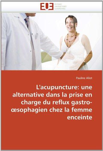 L'Acupuncture: Une Alternative Dans La Prise En Charge Du Reflux Gastro- Sophagien Chez La Femme Enceinte 9786131582189