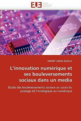 L'Innovation Num Rique Et Ses Bouleversements Sociaux Dans Un Media 9786131579240