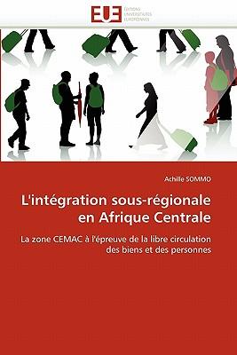 L'Int Gration Sous-R Gionale En Afrique Centrale 9786131584084