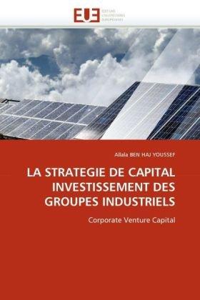 La Strategie de Capital Investissement Des Groupes Industriels 9786131528705