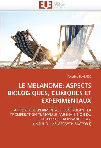 Le Melanome: Aspects Biologiques, Cliniques Et Experimentaux 9786131566868