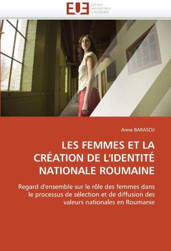 Les Femmes Et La Cr Ation de L'Identit Nationale Roumaine 9786131532054