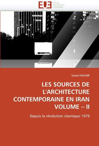 Les Sources de L'Architecture Contemporaine En Iran Volume - II 9786131533488