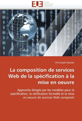 La Composition de Services Web de La Specification a la Mise En Oeuvre 9786131547232