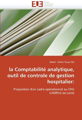 La Comptabilite Analytique, Outil de Controle de Gestion Hospitalier 9786131541513