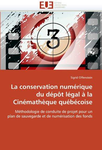 La Conservation Numerique Du Depot Legal a la Cinematheque Quebecoise 9786131551161