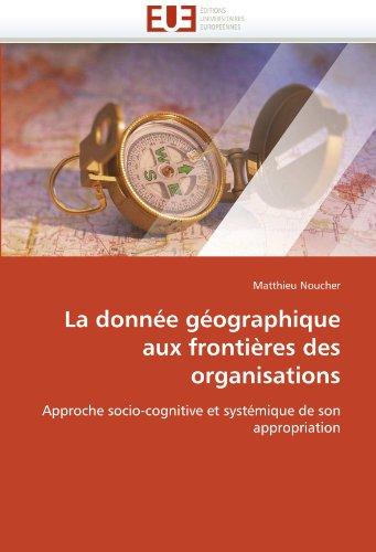 La Donnee Geographique Aux Frontieres Des Organisations 9786131531712