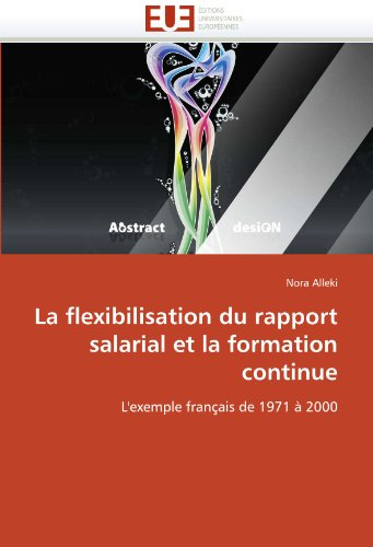 La Flexibilisation Du Rapport Salarial Et La Formation Continue 9786131545122