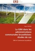 La Grh Dans Les Administrations Communales Bruxelloises: Etudes de Cas 9786131576928