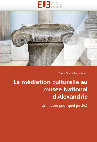 La Mediation Culturelle Au Musee National D'Alexandrie 9786131538193