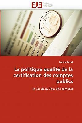 La Politique Qualite de La Certification Des Comptes Publics 9786131535369
